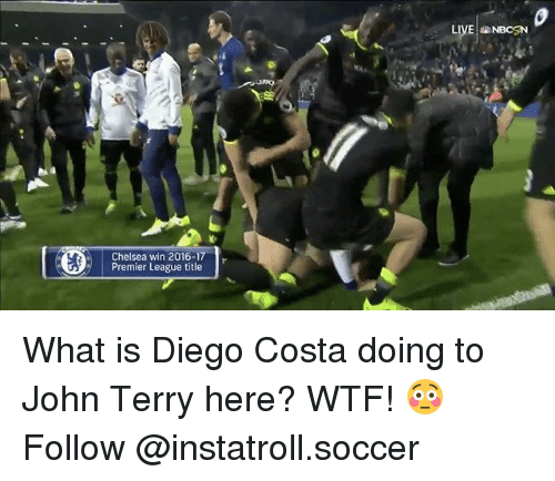 John Terry: Chelsea win 2016-1  Premier League title  r  LIVE NBCSN What is Diego Costa doing to John Terry here? WTF! 😳 Follow @instatroll.soccer