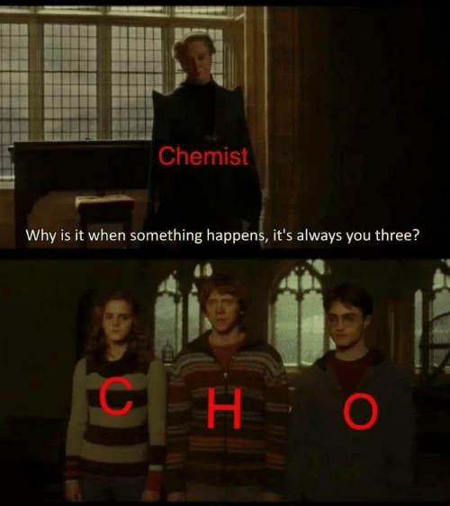 Happens: Chemist  Why is it when something happens, it's always you three?  H.