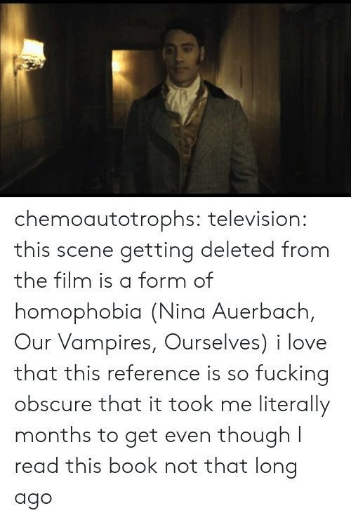 Sã¨X: chemoautotrophs:  television: this scene getting deleted from the film is a form of homophobia (Nina Auerbach, Our Vampires, Ourselves) i love that this reference is so fucking obscure that it took me literally months to get even though I read this book not that long ago