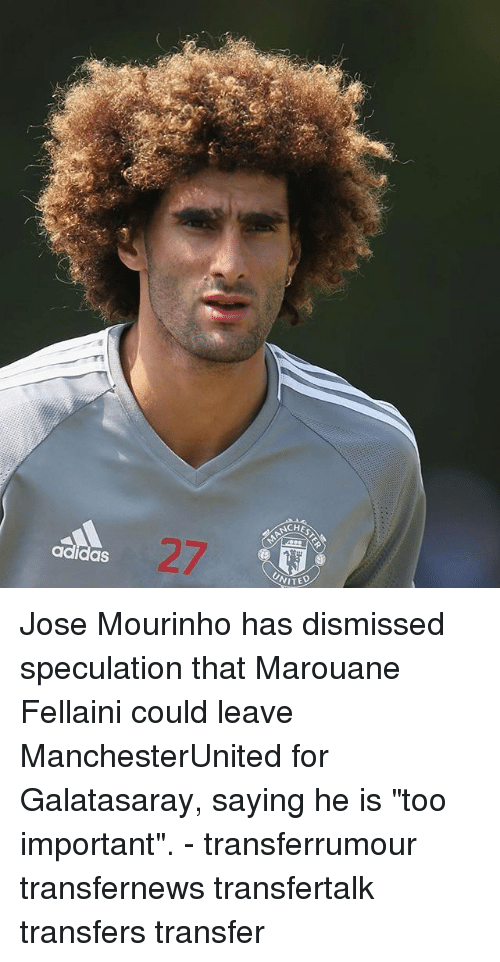 """Adidas, Memes, and José Mourinho: CHES  ANCH  adidas  UNITE  NITED Jose Mourinho has dismissed speculation that Marouane Fellaini could leave ManchesterUnited for Galatasaray, saying he is """"too important"""". - transferrumour transfernews transfertalk transfers transfer"""
