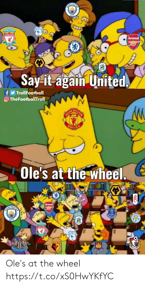 Arsenal, Memes, and Say It: CHES  CITY  LIVERPOOL  Arsenal  MELSE  Say-it agaîn United.  TrollFootball  TheFootballTroll  CHE  NITE  Ole's at the wheel  CHES  CITY Ole's at the wheel https://t.co/xS0HwYKfYC