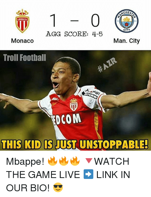 agg: CHES  KSMONACOK  CITY  AGG SCORE: 4-5  Monaco  Man. City  Troll Football  DCOM  THIS KID S  JUST UNSTOPPABLE Mbappe! 🔥🔥🔥 🔻WATCH THE GAME LIVE ➡️ LINK IN OUR BIO! 😎