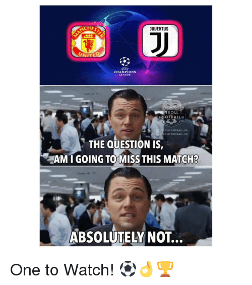 absolutely not: CHES  UUENTUS  CHAMPIONS  LEAGUE  TROLL  FOOTBALL  n.1 LFOOTBALL.HD  G@d LLFOOTBALL.HD  THE QUESTION IS,  AM I GOING TO MISS THIS MATCH?  ABSOLUTELY NOT.. One to Watch! ⚽️👌🏆