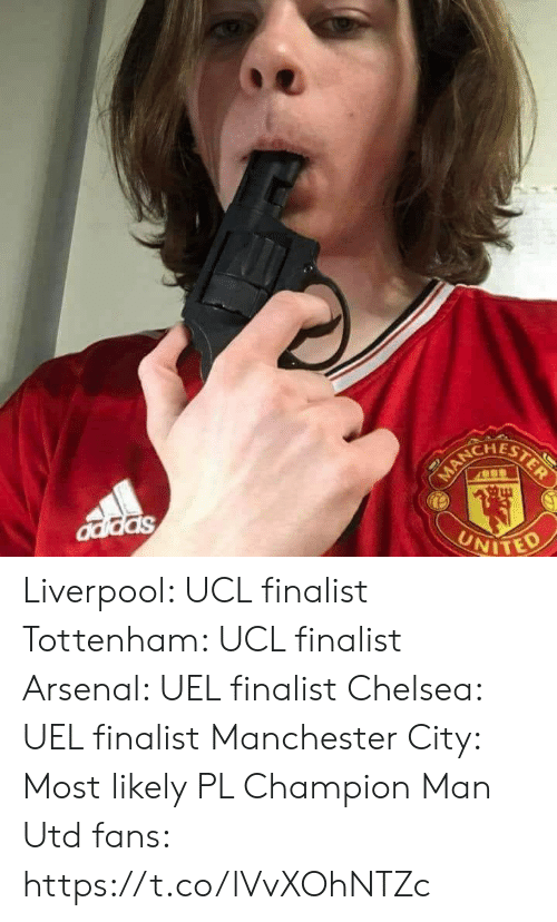 Arsenal, Chelsea, and Memes: CHEST  NITED Liverpool: UCL finalist Tottenham: UCL finalist  Arsenal: UEL finalist  Chelsea: UEL finalist Manchester City: Most likely PL Champion  Man Utd fans: https://t.co/lVvXOhNTZc