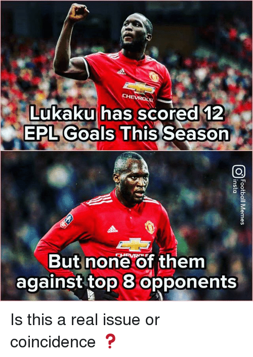 epl: CHEVROLE  Lukaku has scored 12  EPL Goals This Season  But none of them  against top 8 opponents Is this a real issue or coincidence ❓