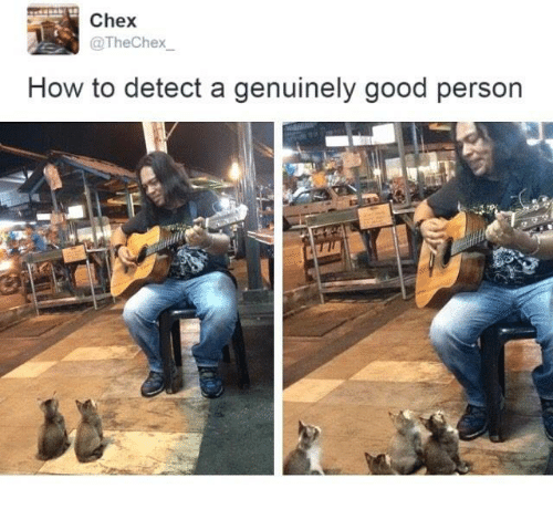 Detectives: Chex  @TheChex  How to detect a genuinely good person
