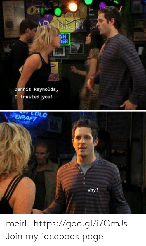 Drafting: Chi-  SH  BER  Dennis Reynolds,  trusted you!  DRAFT  OLD  Why? meirl | https://goo.gl/i7OmJs - Join my facebook page