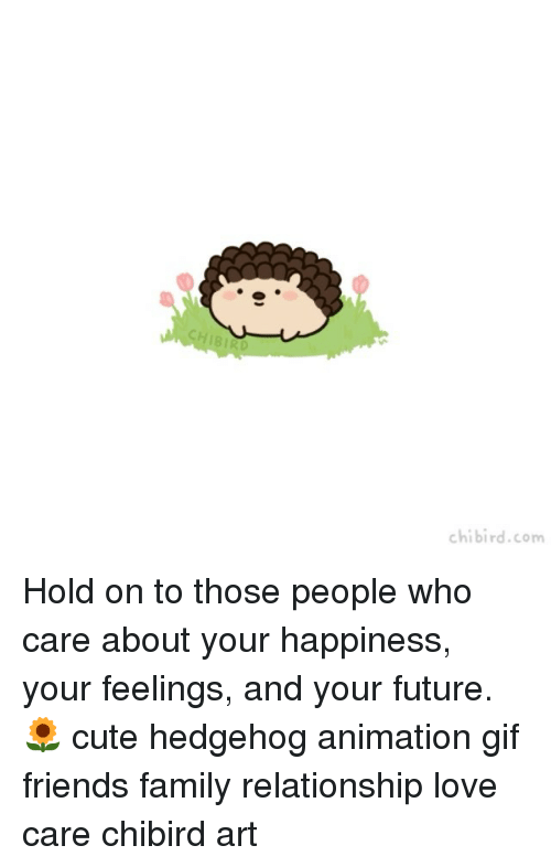 Hedgehoging: chibird.com Hold on to those people who care about your happiness, your feelings, and your future.🌻 cute hedgehog animation gif friends family relationship love care chibird art