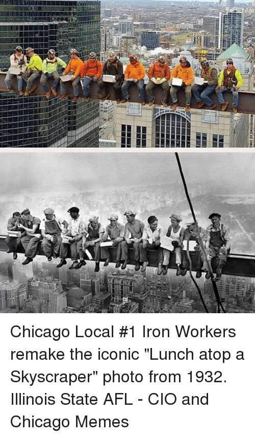 """afl: Chicago Local #1 Iron Workers remake the iconic """"Lunch atop a Skyscraper"""" photo from 1932. Illinois State AFL - CIO and Chicago Memes"""