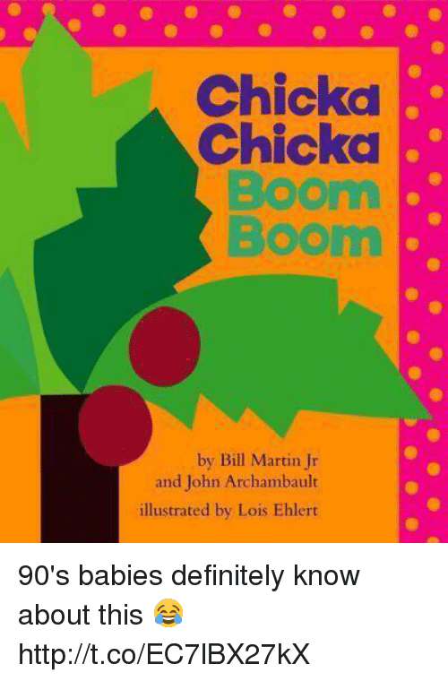 chicka: Chickd  Chicka  Boom  Boom  0  by Bill Martin Jr  and John Archambault  illustrated by Lois Ehlert 90's babies definitely know about this 😂 http://t.co/EC7lBX27kX