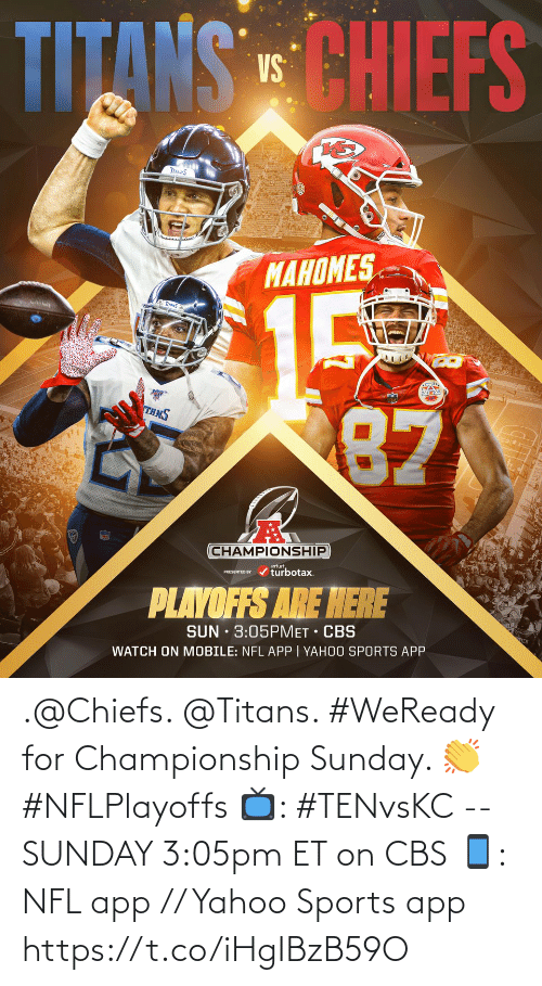 Chiefs: .@Chiefs. @Titans.   #WeReady for Championship Sunday. 👏 #NFLPlayoffs  📺: #TENvsKC -- SUNDAY 3:05pm ET on CBS 📱: NFL app // Yahoo Sports app https://t.co/iHgIBzB59O