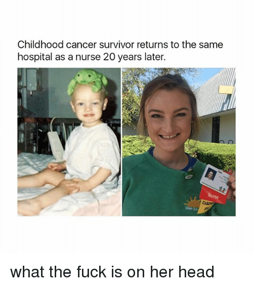 Head, Survivor, and Cancer: Childhood cancer survivor returns to the same  hospital as a nurse 20 years later. what the fuck is on her head