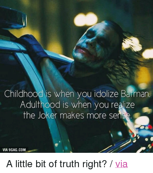 """barman: Childhood's wh  en you idolize Barman  Adulthood is when you realize  the Joker makes more  se  VIA 9GAG.COM <p>A little bit of truth right? / <a href=""""http://9gag.com/gag/anN2E15"""">via</a></p>"""