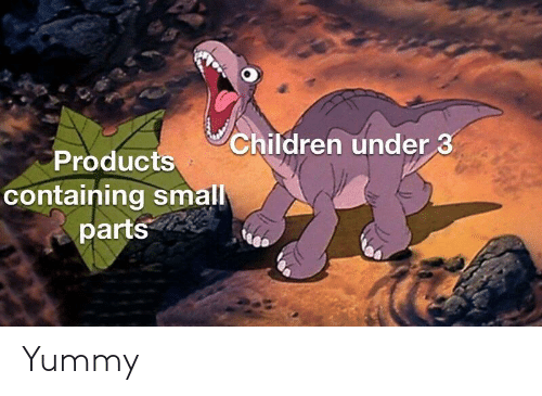 Children, Yummy, and Products: Children under 3  Products  containing small  parts Yummy