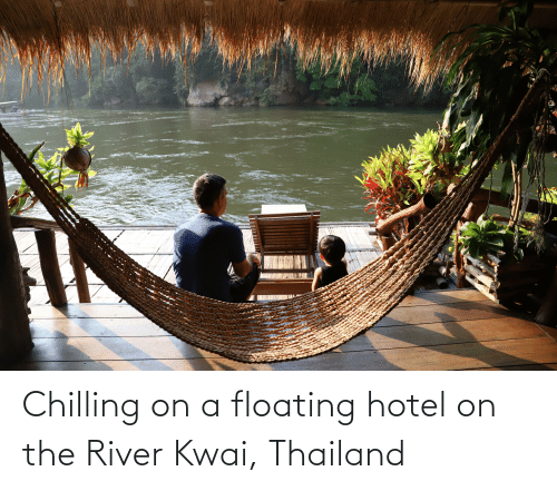 Hotel: Chilling on a floating hotel on the River Kwai, Thailand