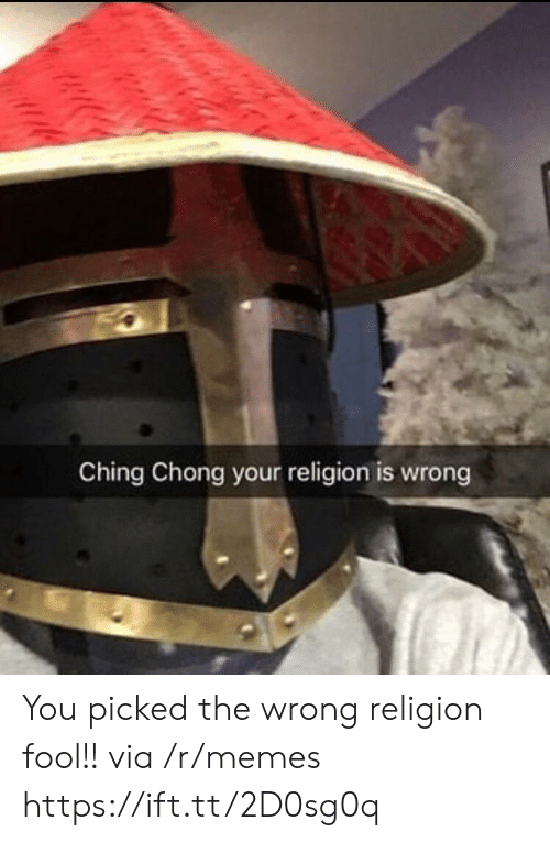 Your Religion: Ching Chong your religion is wrong You picked the wrong religion fool!! via /r/memes https://ift.tt/2D0sg0q