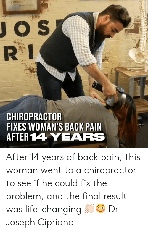 Dank, Life, and Pain: CHIROPRACTOR  FIXES WOMAN'S BACK PAIN  AFTER 14 YEARS After 14 years of back pain, this woman went to a chiropractor to see if he could fix the problem, and the final result was life-changing 👏🏻😳  Dr Joseph Cipriano