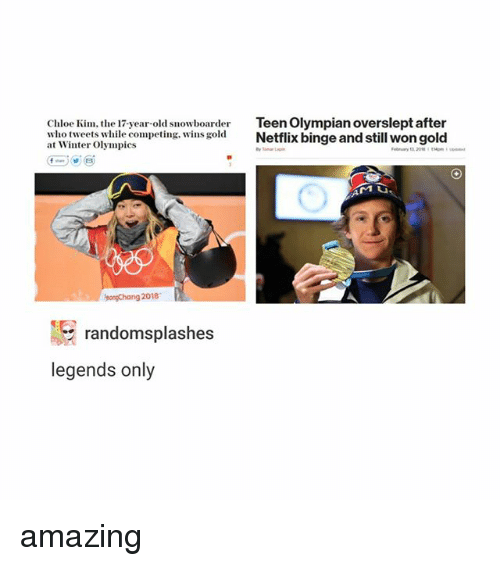 Overslept: Chloe Ki, the 17-year-old sowboar  who tweets while competing, wins gold  at Winter Olympics  Teen Olympian overslept after  Netflix binge and still won gold  songChang 2018  randomsplashes  legends only amazing
