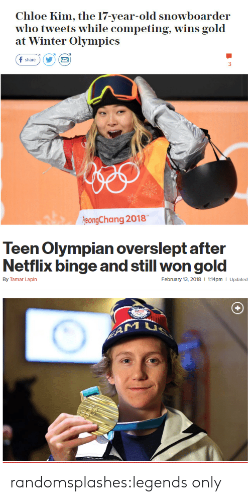 Overslept: Chloe Kim, the 17-year-old snowboarder  who tweets while competing, wins gold  at Winter Olympics  f share)Y  eongChang 2018   Teen Olympian overslept after  Netflix binge and still won gold  By Tamar Lapin  February 13, 2018  1:14pm I Updated randomsplashes:legends only