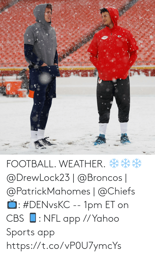 Weather: chomes FOOTBALL. WEATHER. ❄❄❄  @DrewLock23 | @Broncos | @PatrickMahomes | @Chiefs    📺: #DENvsKC -- 1pm ET on CBS 📱: NFL app // Yahoo Sports app https://t.co/vP0U7ymcYs