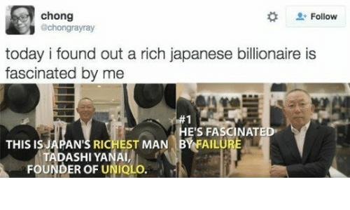 Today, Japanese, and Billionaire: chong  @chongrayray  2: Follow  today i found out a rich japanese billionaire is  fascinated by me  E'S FASCINAT  THIS ISJAPAN'S RICHEST MAN BYFAILU  TADASHI YANAI  FOUNDER OF UNIOLO.