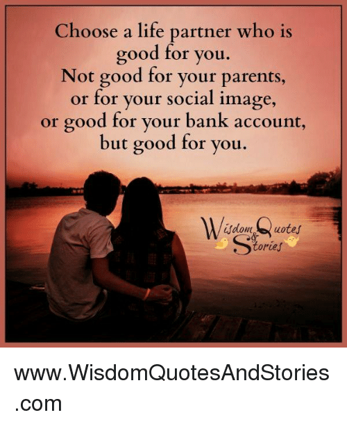 Choose A Life Partner Who Is Good For You Not Good For Your Parents