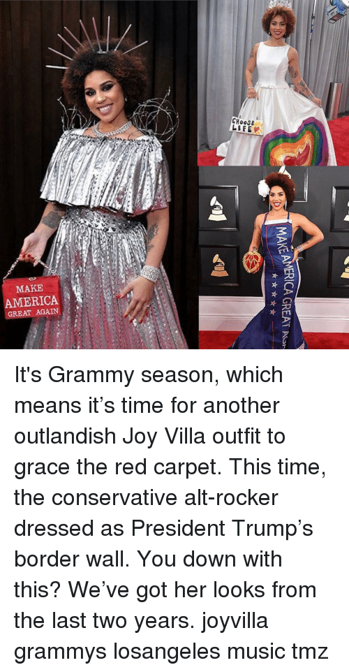 make america great again: CHOOSE  MAKE  AMERICA  GREAT AGAIN It's Grammy season, which means it's time for another outlandish Joy Villa outfit to grace the red carpet. This time, the conservative alt-rocker dressed as President Trump's border wall. You down with this? We've got her looks from the last two years. joyvilla grammys losangeles music tmz
