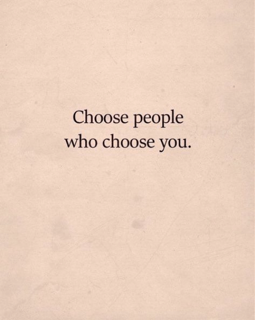 Who, You, and People: Choose people  who choose you.