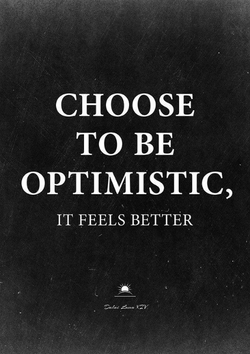 Optimistic, Feels, and Choose: CHOOSE  TO BE  OPTIMISTIC,  IT FEELS BETTER