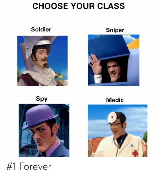 Forever, Spy, and Class: CHOOSE YOUR CLASS  Soldier  Sniper  Spy  Medic #1 Forever