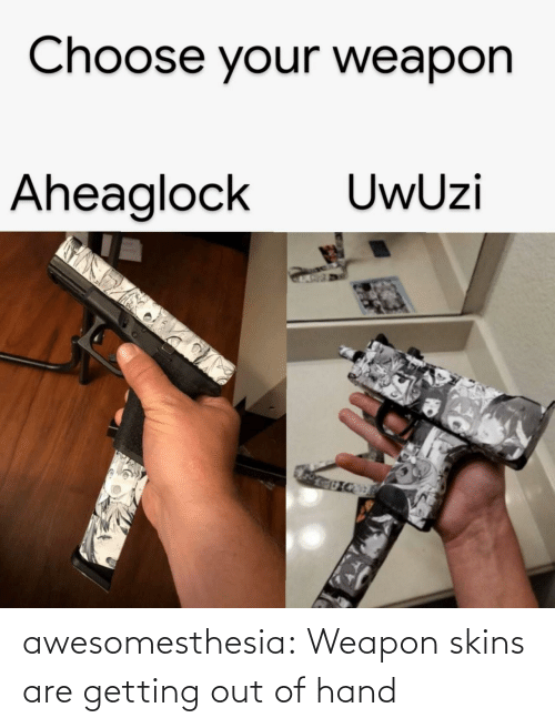 out-of-hand: Choose your weapon  UwUzi  Aheaglock awesomesthesia:  Weapon skins are getting out of hand