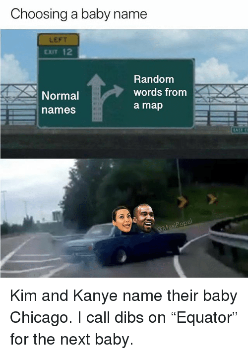 """kim and kanye: Choosing a baby name  LEFT  CXIT 12  Random  words from  a map  Normal  ames  Po  Sl Kim and Kanye name their baby Chicago. I call dibs on """"Equator"""" for the next baby."""