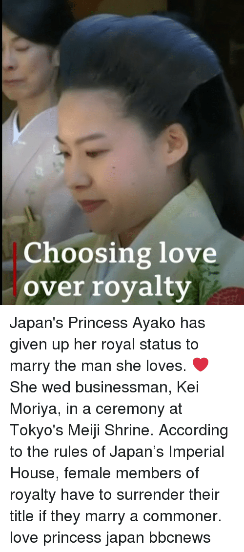 Shrine: Choosing love  over royalty Japan's Princess Ayako has given up her royal status to marry the man she loves. ❤️ She wed businessman, Kei Moriya, in a ceremony at Tokyo's Meiji Shrine. According to the rules of Japan's Imperial House, female members of royalty have to surrender their title if they marry a commoner. love princess japan bbcnews
