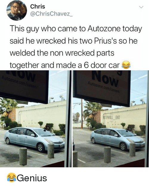 Wrecked: Chris  @ChrisChavez  This guy who came to Autozone today  said he wrecked his two Prius's so he  welded the non wrecked parts  together and made a 6 door car  0  utoz  Co  OWILL_ENT 😂Genius
