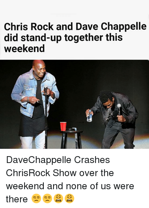 Dave Chappelle: Chris Rock and Dave Chappelle  did stand-up together this  weekend DaveChappelle Crashes ChrisRock Show over the weekend and none of us were there 😒😒😩😩
