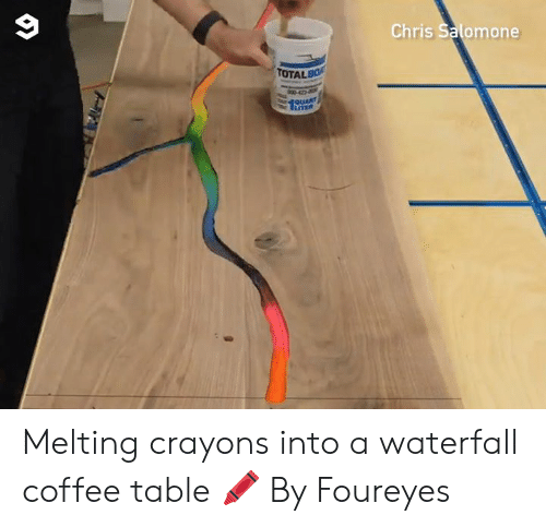 Dank, Coffee, and 🤖: Chris Salomone  TOTALBO  QUART  LTER Melting crayons into a waterfall coffee table 🖍  By Foureyes