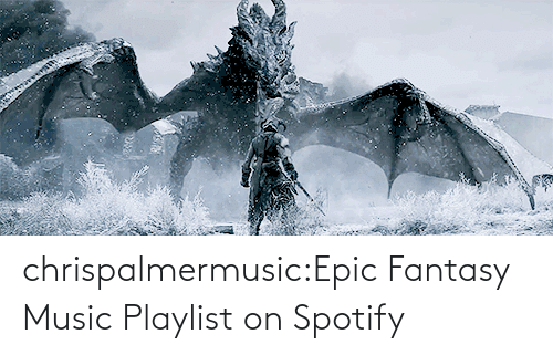 epic: chrispalmermusic:Epic Fantasy Music Playlist on Spotify
