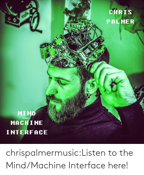 Listen To: chrispalmermusic:Listen to the Mind/Machine Interface here!