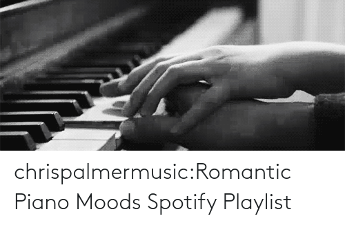 Piano: chrispalmermusic:Romantic Piano Moods Spotify Playlist