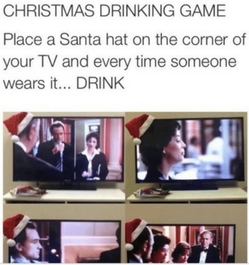 Christmas, Drinking, and Game: CHRISTMAS DRINKING GAME  Place a Santa hat on the corner of  your TV and every time someone  wears it... DRINK