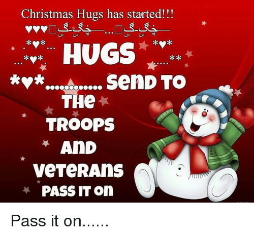 the troop: Christmas Hugs has started!  HUGS  *....s...... SenD TO  THe  TROOPS  AND  veTeRAnS  PASS IT on Pass it on......
