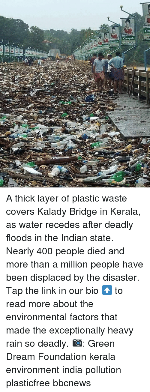 Floods: Cht  AN  Chungath A thick layer of plastic waste covers Kalady Bridge in Kerala, as water recedes after deadly floods in the Indian state. Nearly 400 people died and more than a million people have been displaced by the disaster. Tap the link in our bio ⬆️ to read more about the environmental factors that made the exceptionally heavy rain so deadly. 📷: Green Dream Foundation kerala environment india pollution plasticfree bbcnews