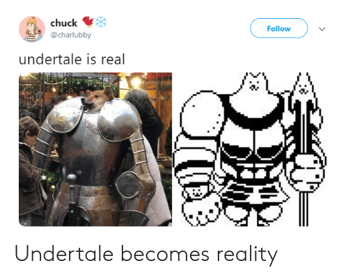 Undertale: chuck  @charlubby  Follow  undertale is real Undertale becomes reality