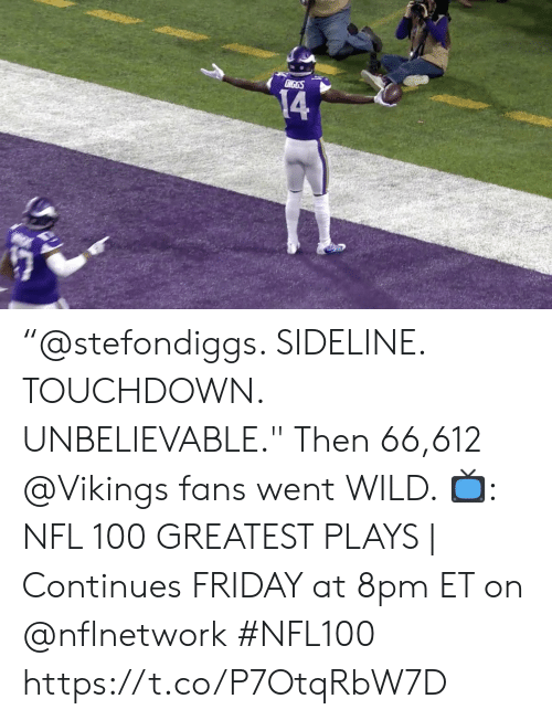 "8Pm: CIGGS  14 ""@stefondiggs. SIDELINE. TOUCHDOWN. UNBELIEVABLE."" Then 66,612 @Vikings fans went WILD.   📺: NFL 100 GREATEST PLAYS 