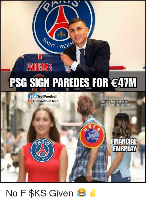 Marcos: cio  T- GER  PAREDES  PSG SIGN PAREDES FOR A7M  TrollFootball  TheFootballTroll  Marcos Fussballecke  Marcos Foothall Corner  FINANCIAL  FAIRPLAY  T GER No F $KS Given 😂✌