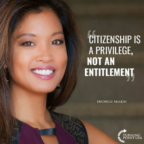 Turning Point Usa: CITIZENSHIP IS  A PRIVILEGE  NOT AN  ENTITLEMENT  MICHELLE MALKIN  TURNING  POINT USA