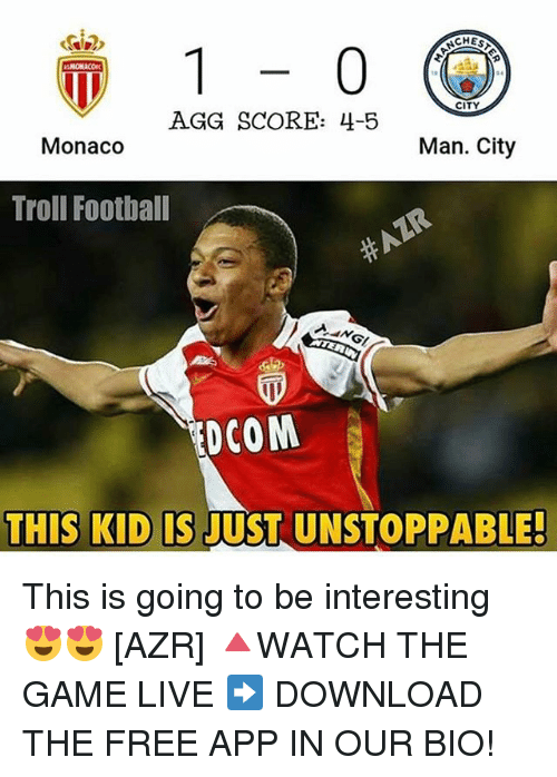 agg: CITY  AGG SCORE: 4-5  Monaco  Man. City  Troll Football  DCOM  THIS KID IS  USTUNSTOPPABLE! This is going to be interesting 😍😍 [AZR] 🔺WATCH THE GAME LIVE ➡️ DOWNLOAD THE FREE APP IN OUR BIO!