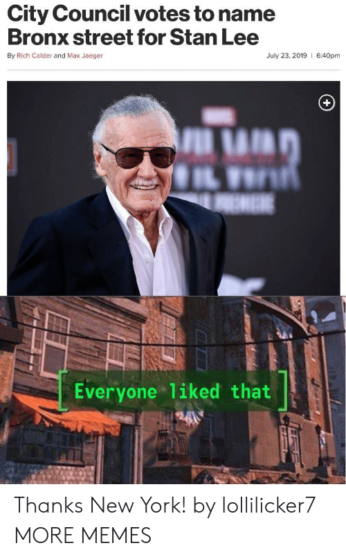 calder: City Council votes to name  Bronx street for Stan Lee  By Rich Calder and Max Jaeger  July 23, 2019 6:40pm  EME  Everyone 1iked that Thanks New York! by lollilicker7 MORE MEMES