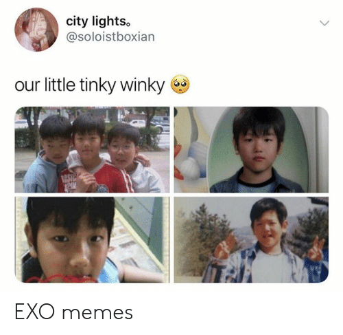 Memes, Exo, and Lights: city lights  @soloistboxian  our little tinky winky  RASIC EXO memes