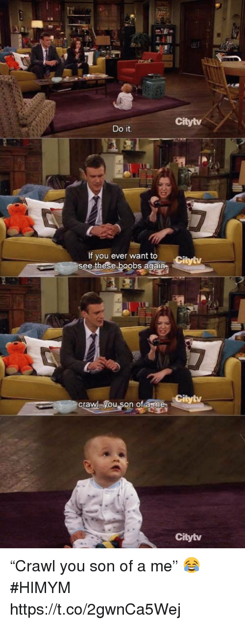 """Memes, Boobs, and 🤖: Citytv  Do it.  If you ever want to  see these boobs again  crawl vou son of asme  Citytv """"Crawl you son of a me"""" 😂 #HIMYM https://t.co/2gwnCa5Wej"""
